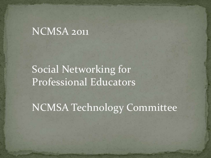NCMSA 2011<br />Social Networking for Professional Educators<br />NCMSA Technology Committee<br />