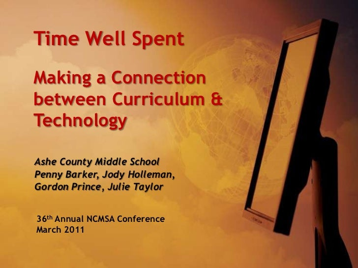 Time Well Spent<br />Making a Connection between Curriculum & Technology<br />Ashe County Middle School<br />Penny Barker,...
