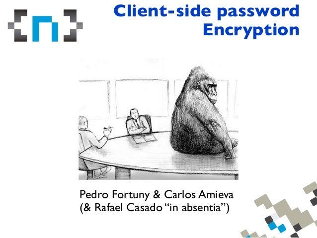 """Client-side password Encryption  Pedro Fortuny & Carlos Amieva (& Rafael Casado """"in absentia"""")"""