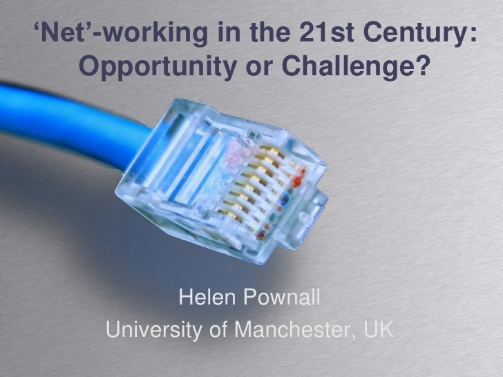 'Net'-working in the 21st Century: Opportunity or Challenge?<br />Helen Pownall<br />University of Manchester, UK<br />