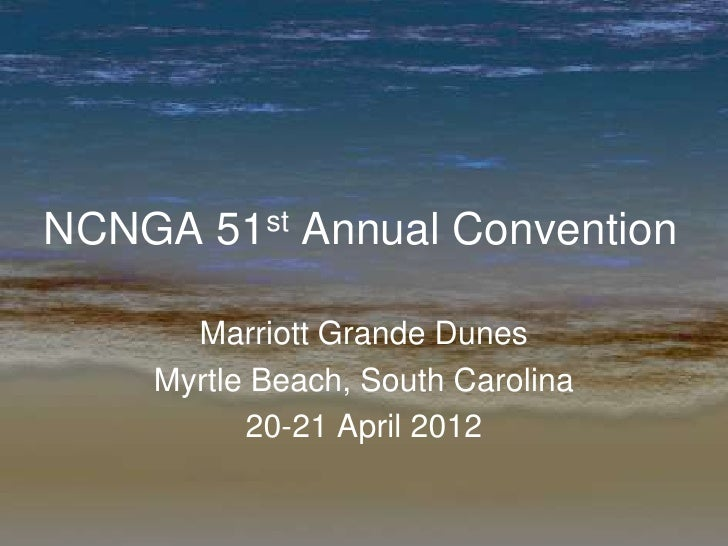 NCNGA 51st Annual Convention      Marriott Grande Dunes    Myrtle Beach, South Carolina          20-21 April 2012