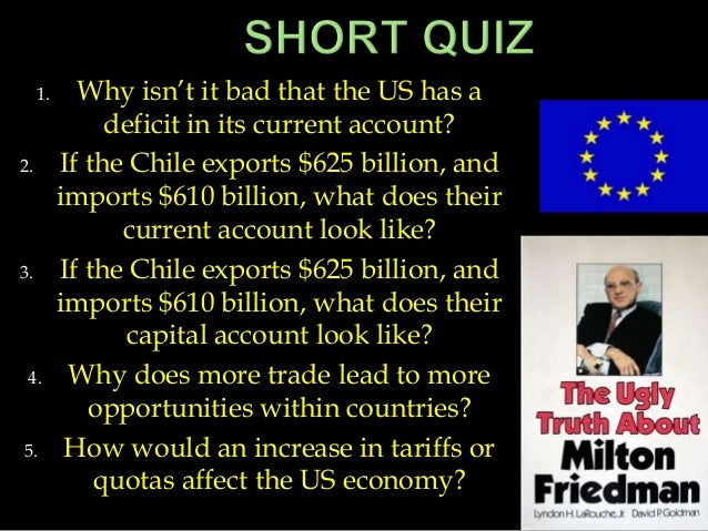 1. Why isn't it bad that the US has a deficit in its current account? 2. If the Chile exports $625 billion, and imports $6...