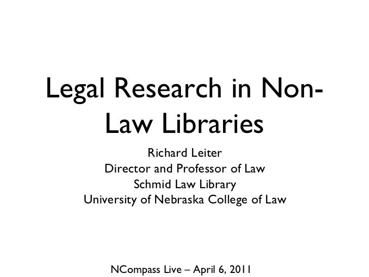 Legal Research in Non-Law Libraries <ul><li>Richard Leiter </li></ul><ul><li>Director and Professor of Law </li></ul><ul><...