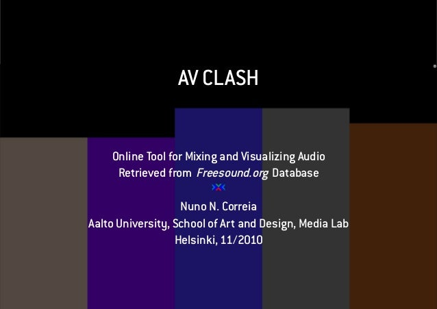 AV CLASH Online Tool for Mixing and Visualizing Audio Retrieved from Freesound.org Database Nuno N. Correia Aalto Universi...