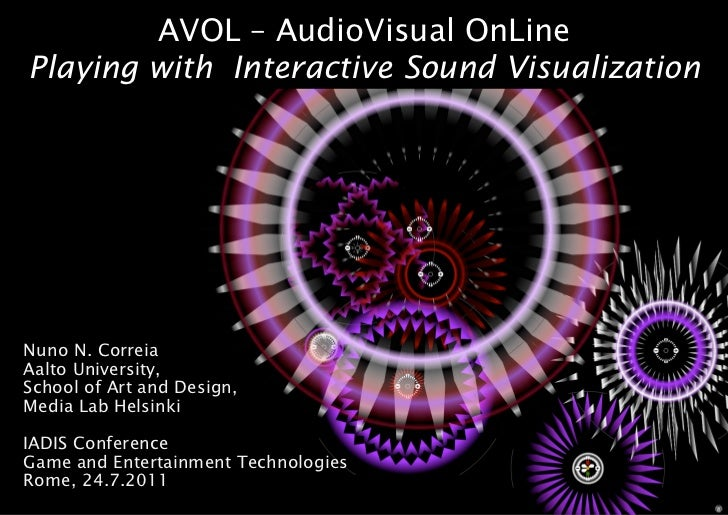 AVOL – AudioVisual OnLinePlaying with Interactive Sound VisualizationNuno N. CorreiaAalto University,School of Art and Des...