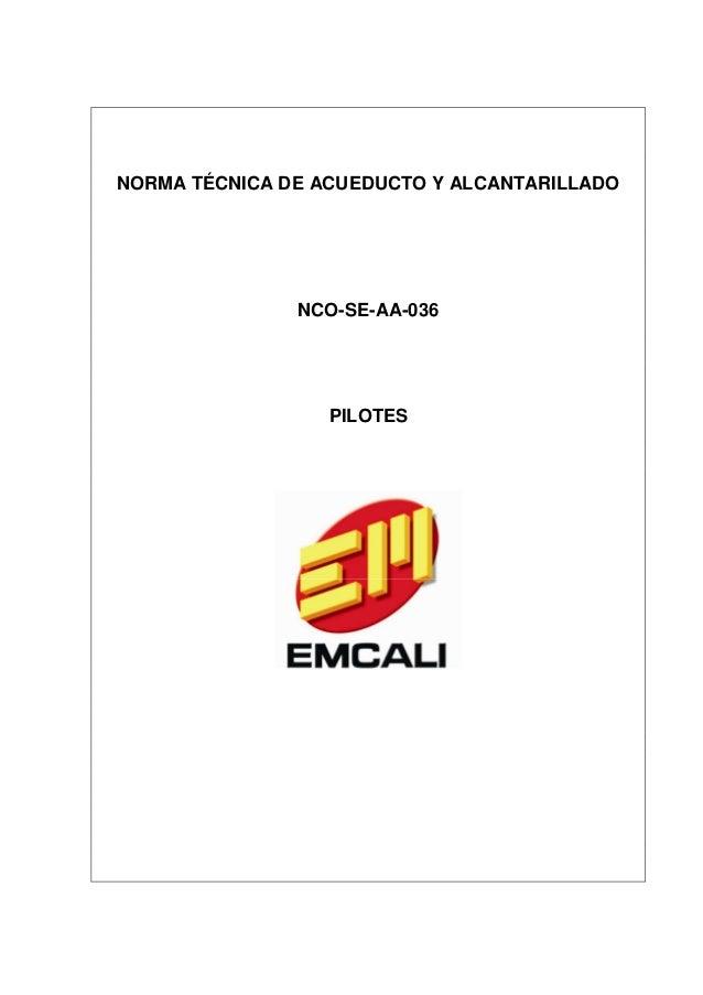 NORMA TÉCNICA DE ACUEDUCTO Y ALCANTARILLADO               NCO-SE-AA-036                  PILOTES