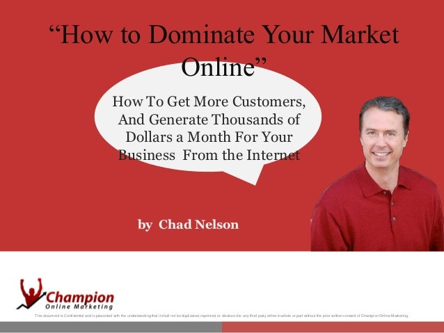 """How to Dominate Your Market Online"" ""How HowDominate Your Market to To Get More Customers, And Generate Thousands of Doll..."