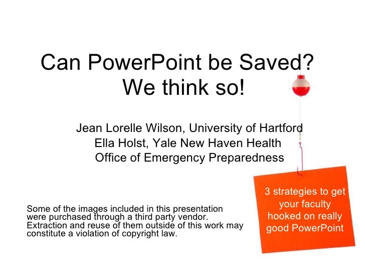 Can PowerPoint be Saved?  We think so! Some of the images included in this presentation were purchased through a third par...