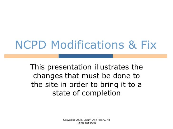NCPD Modifications & Fix This presentation illustrates the changes that must be done to the site in order to bring it to a...