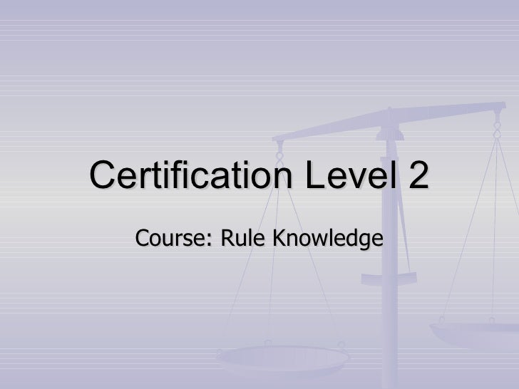 Certification Level 2 Course: Rule Knowledge