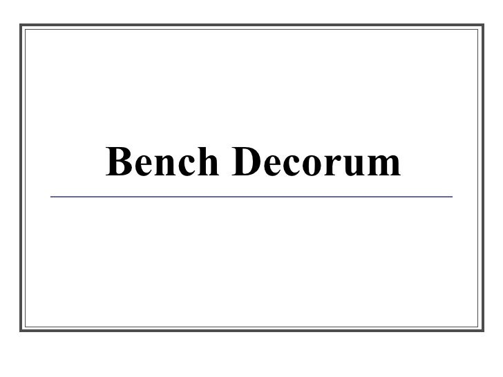 Bench Decorum