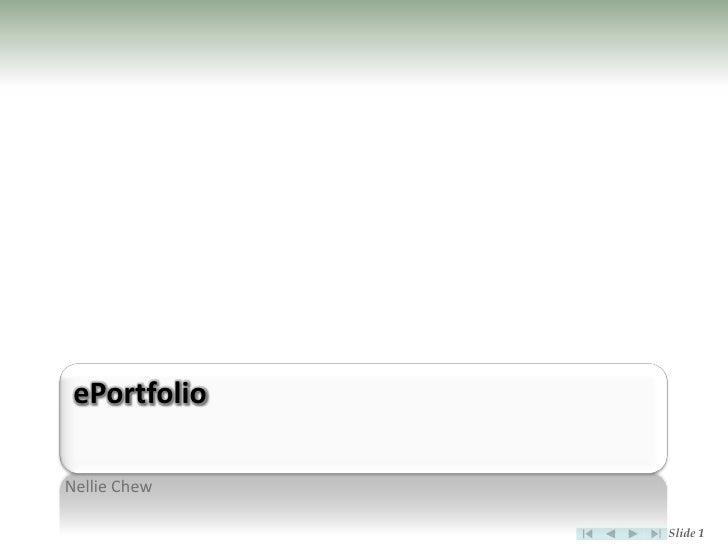 ePortfolio  Nellie Chew                Slide 1