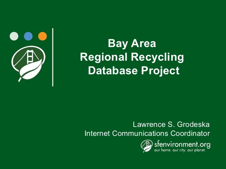 Bay AreaRegional Recycling Database Project             Lawrence S. GrodeskaInternet Communications Coordinator
