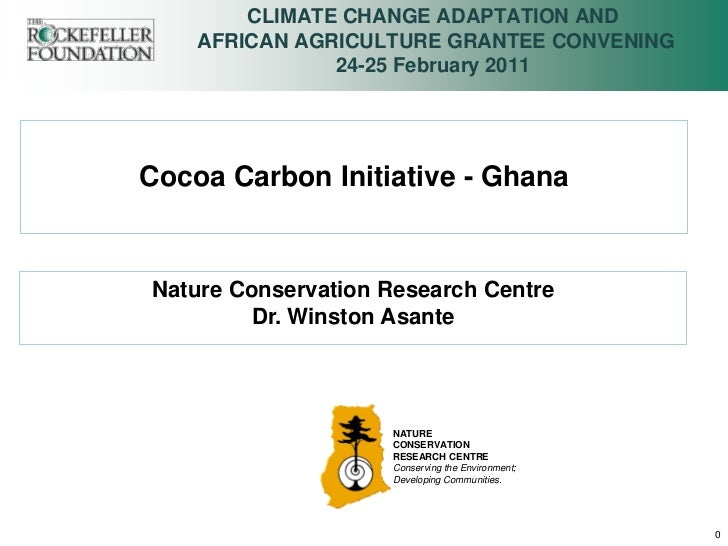CLIMATE CHANGE ADAPTATION AND    AFRICAN AGRICULTURE GRANTEE CONVENING               24-25 February 2011Cocoa Carbon Initi...