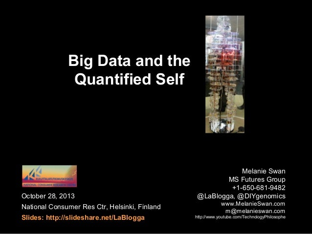 Big Data and the Quantified Self  October 28, 2013 National Consumer Res Ctr, Helsinki, Finland Slides: http://slideshare....