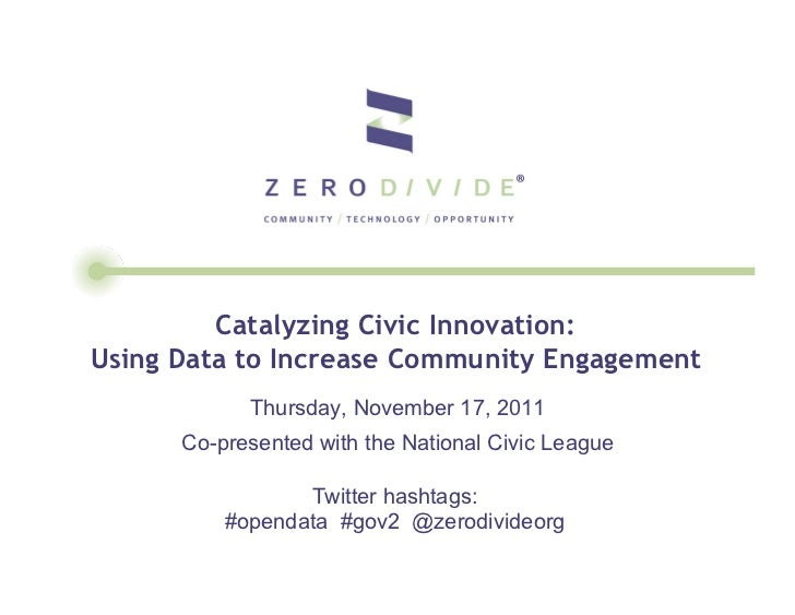 Catalyzing Civic Innovation:Using Data to Increase Community Engagement            Thursday, November 17, 2011      Co-pre...