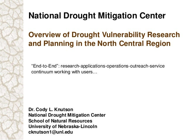 National Drought Mitigation CenterOverview of Drought Vulnerability Researchand Planning in the North Central RegionDr. Co...