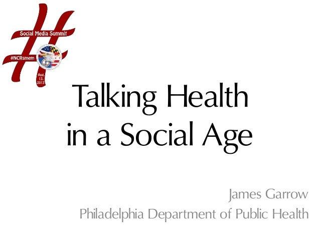 Talking Health in a Social Age James Garrow Philadelphia Department of Public Health