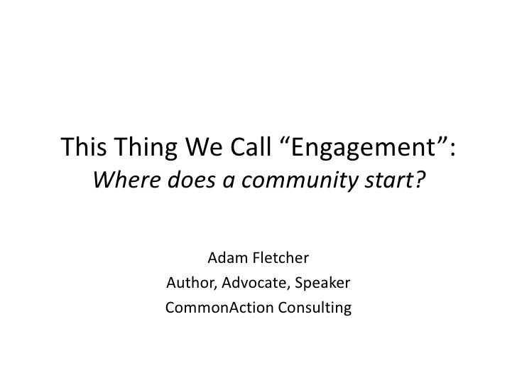 """This Thing We Call """"Engagement"""":  Where does a community start?             Adam Fletcher        Author, Advocate, Speaker..."""