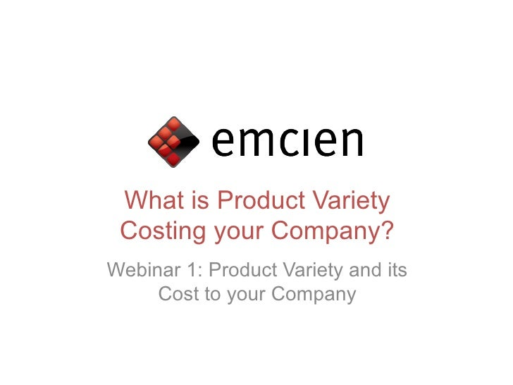 What is Product Variety Costing your Company?Webinar 1: Product Variety and its     Cost to your Company