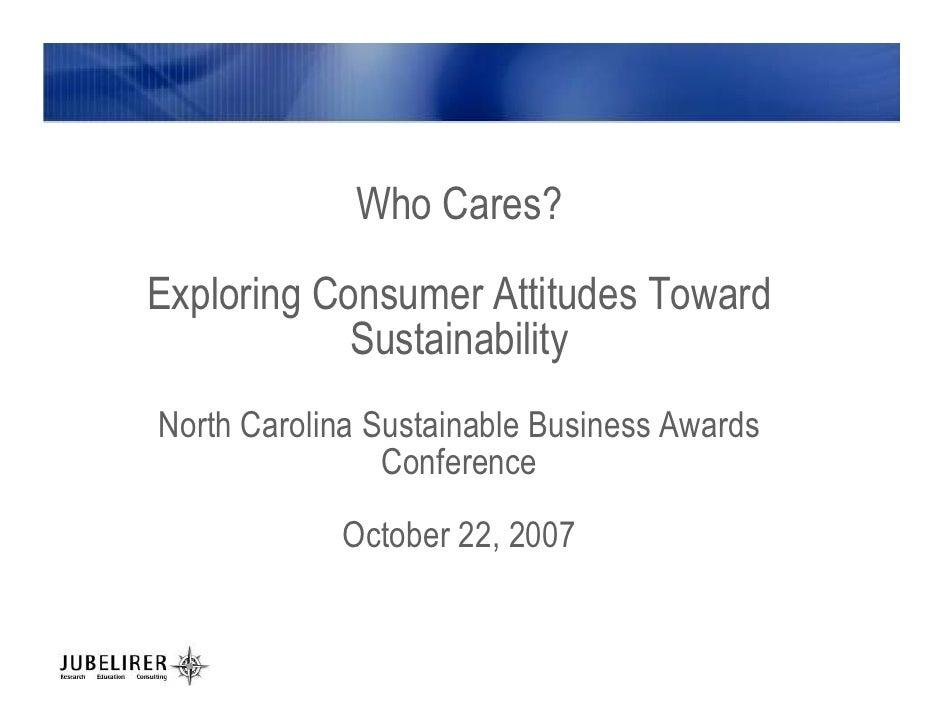 Who Cares? Exploring Consumer Attitudes Toward             Sustainability North Carolina Sustainable Business Awards      ...