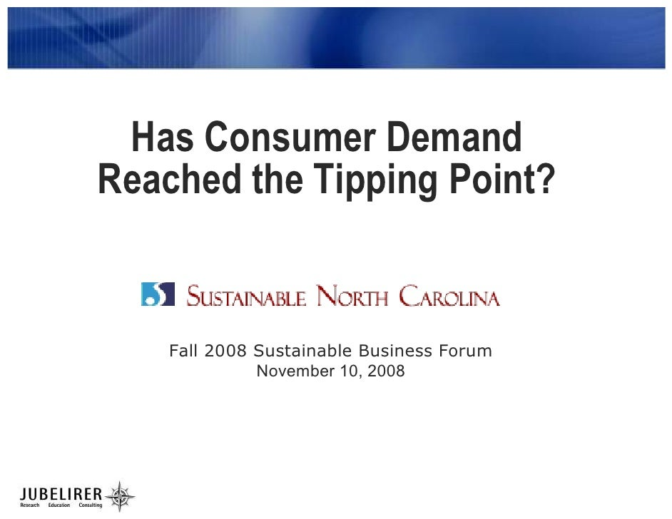 Has Consumer Demand Reached the Tipping Point?       Fall 2008 Sustainable Business Forum               November 10, 2008