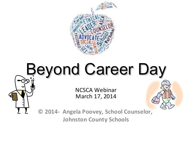Beyond Career DayBeyond Career Day NCSCA Webinar March 17, 2014 © 2014- Angela Poovey, School Counselor, Johnston County S...