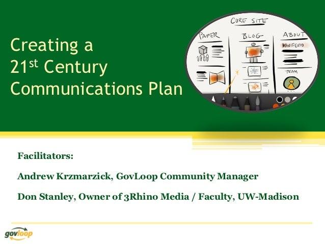 Creating a21st CenturyCommunications PlanFacilitators:Andrew Krzmarzick, GovLoop Community ManagerDon Stanley, Owner of 3R...
