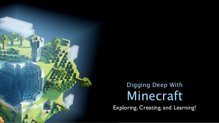 Digging Deep With     MinecraftExploring, Creating, and Learning!
