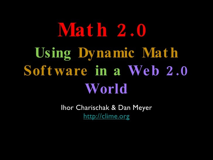 <ul><li>Ihor Charischak & Dan Meyer </li></ul><ul><li>http://clime.org </li></ul>Math 2.0 Using  Dynamic Math Software  in...