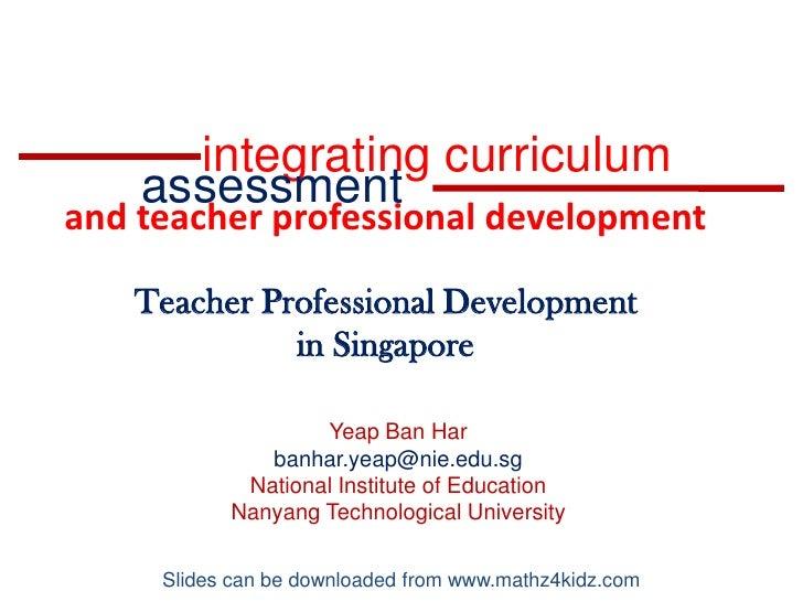 integrating curriculum<br />assessment<br />and teacher professional development<br />Teacher Professional Development <br...