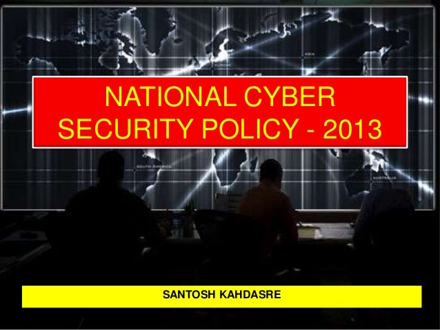 NATIONAL CYBER SECURITY POLICY - 2013 SANTOSH KAHDASRE