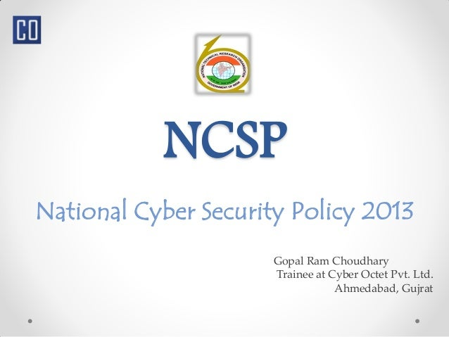 NCSP National Cyber Security Policy 2013 Gopal Ram Choudhary Trainee at Cyber Octet Pvt. Ltd. Ahmedabad, Gujrat