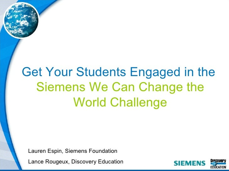 Get Your Students Engaged in the  Siemens We Can Change the World Challenge Lauren Espin, Siemens Foundation Lance Rougeux...