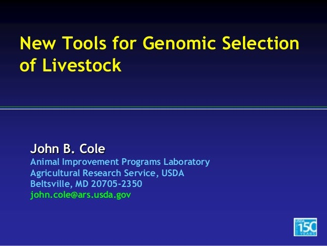 John B. Cole Animal Improvement Programs Laboratory Agricultural Research Service, USDA Beltsville, MD 20705-2350 john.col...