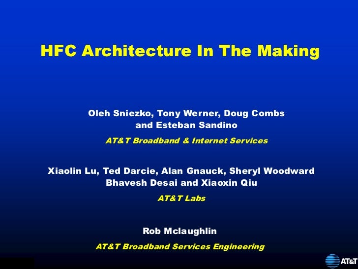 HFC Architecture In The Making                      Oleh Sniezko, Tony Werner, Doug Combs                               an...