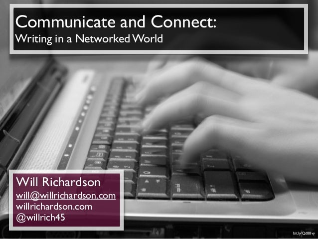 Communicate and Connect:Writing in a Networked WorldWill Richardsonwill@willrichardson.comwillrichardson.com@willrich45   ...