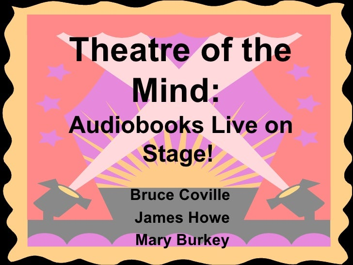 Theatre of the Mind:  Audiobooks Live on Stage!   Bruce Coville  James Howe Mary Burkey