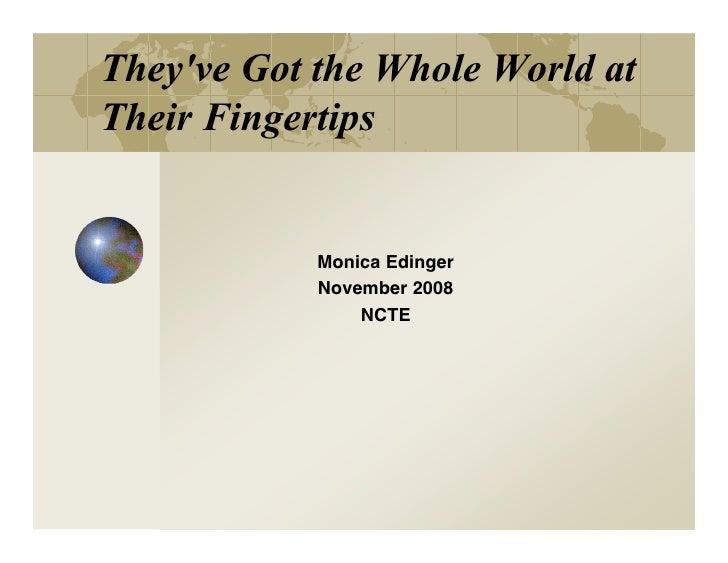 They've Got the Whole World at Their Fingertips               Monica Edinger             November 2008                 NCTE