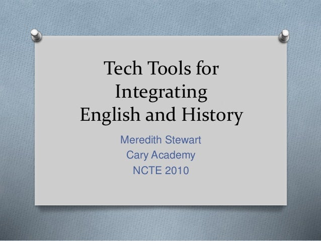 Tech Tools for Integrating English and History Meredith Stewart Cary Academy NCTE 2010