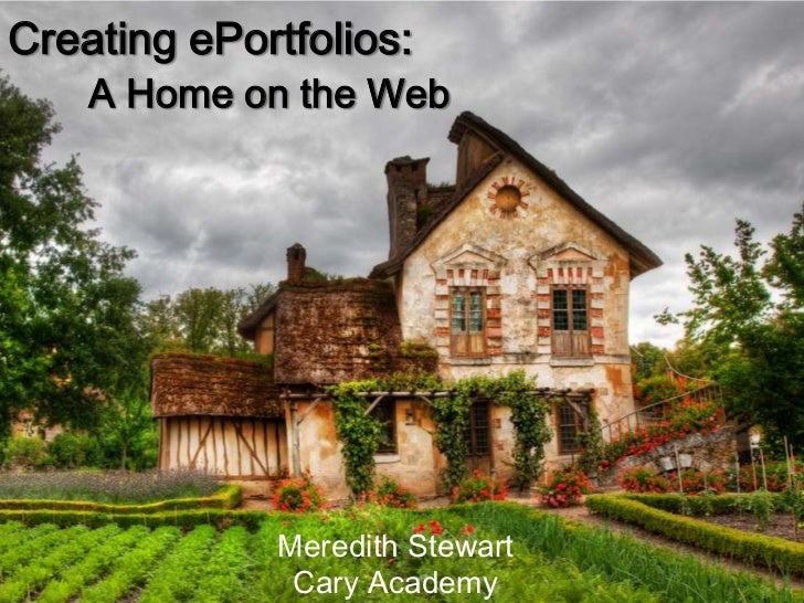 Creating ePortfolios:    A Home on the Web             Meredith Stewart              Cary Academy
