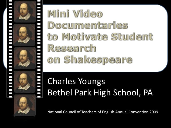 Mini Video Documentaries <br />to Motivate Student Research <br />on Shakespeare<br />Charles Youngs<br />Bethel Park High...