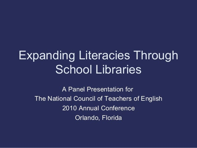 Expanding Literacies Through School Libraries A Panel Presentation for The National Council of Teachers of English 2010 An...