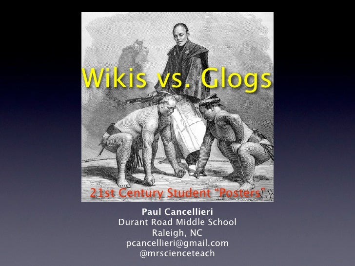 """Wikis vs. Glogs    21st Century Student """"Posters""""         Paul Cancellieri     Durant Road Middle School            Raleig..."""