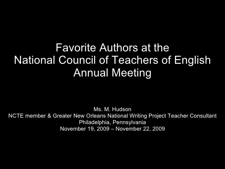 Favorite Authors at the National Council of Teachers of English Annual Meeting Ms. M. Hudson NCTE member & Greater New Orl...