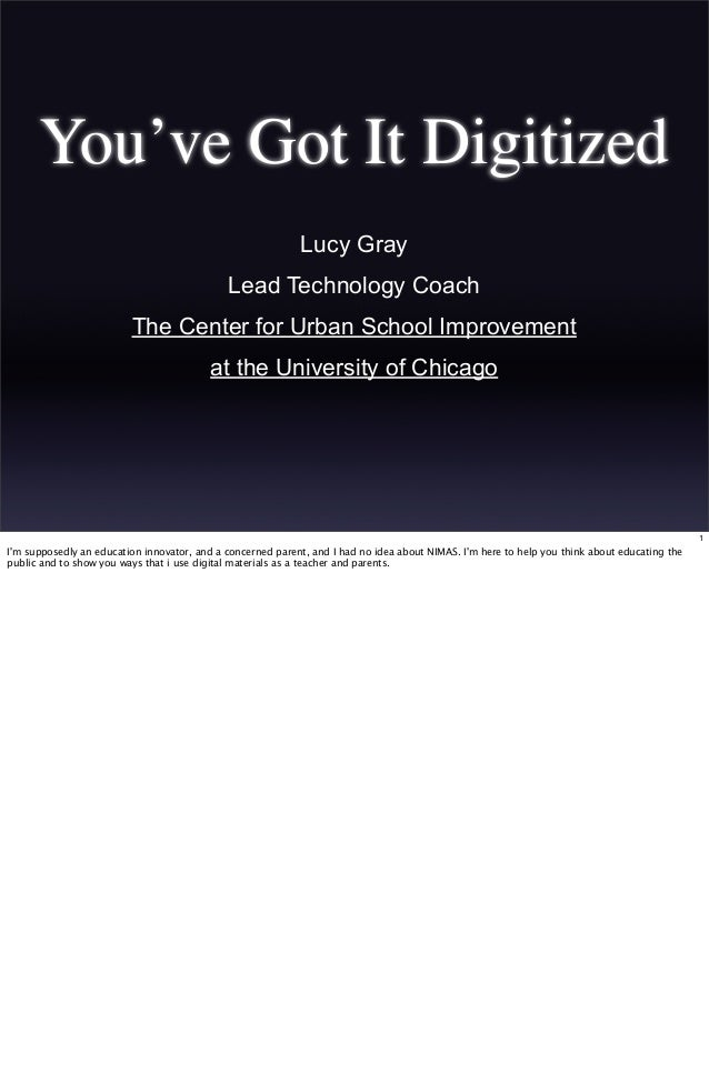 You've Got It Digitized Lucy Gray Lead Technology Coach The Center for Urban School Improvement at the University of Chica...