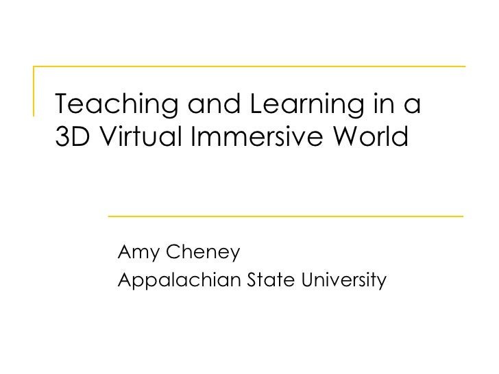 Teaching and Learning in a 3D Virtual Immersive World Amy Cheney Appalachian State University