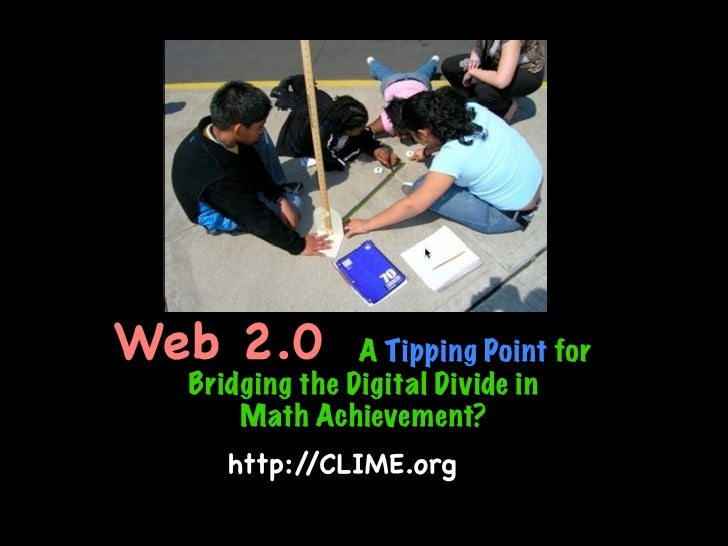Web 2.0         A Tipping Point for   Bridging the Digital Divide in       Math Achievement?      http://CLIME.org
