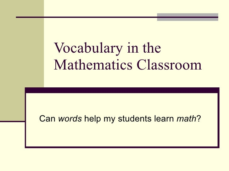 Vocabulary in the Mathematics Classroom Can  words  help my students learn  math ?
