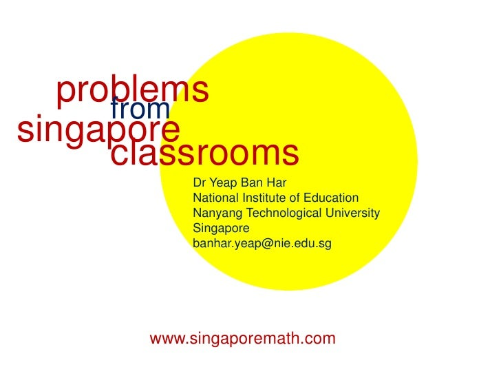 problems<br />from<br />singapore<br />classrooms<br />Dr Yeap Ban Har<br />National Institute of Education<br />Nanyang T...